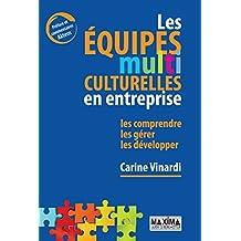 Les équipes multiculturelles en entreprise: Les comprendre, les gérer, les développer (French Edition)