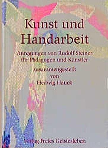 Kunst und Handarbeit: Anregungen von Rudolf Steiner für Pädagogen und Künstler (Menschenkunde und Erziehung)