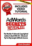 AdWords Secrets Revealed: The Complete Guide To Google AdWords Pay Per Click and PPC Marketing (Internet Marketing System Book 3)