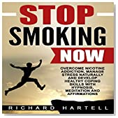 Stop Smoking Now: Overcome Nicotine Addiction, Manage Stress Naturally and Develop Healthy Coping Skills with Hypnosis, Meditation and Affirmations