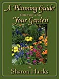 A Planning Guide for You and Your Garden, Sharon Hanks, 159663720X