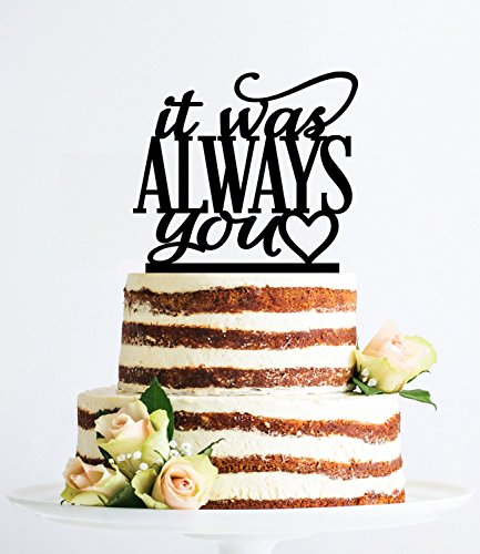 It Was Always You Romantic Wedding Cake Decoration Modern And Elegant Wedding Cake Toppers Letters Funny Wedding Anniversary Cake Topper Party Event Decorations Wedding Gift by Dikoum