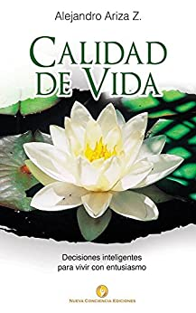 Calidad de vida: Decisiones inteligentes para vivir con entusiasmo de [Ariza, Alejandro]