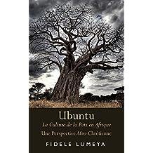 Ubuntu: La Culture de la Paix en Afrique Une Perspective Afro-Chretienne (Perspective Africaine de la Reconciliation t. 1) (French Edition)