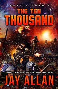 The Ten Thousand (Portal Wars Book 2) by [Allan, Jay]