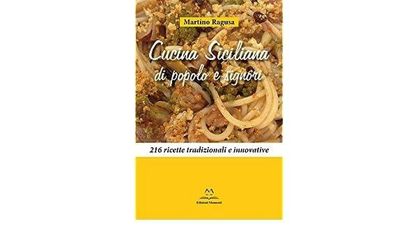 Cucina Siciliana di popolo e signori: 216 ricette ...