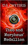 Theo and Morpheus' Medallion (Theo and the Six Seals Book 1)