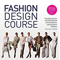 Fashion Design Course: Principles, Practice, and Techniques: The Practical Guide for Aspiring Fashion Designers