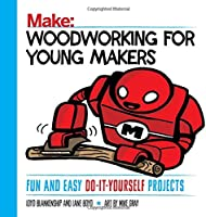 Woodworking For Young Makers: Fun And Easy