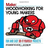 img - for Woodworking for Young Makers: Fun and Easy Do-It-Yourself Projects (Make: Technology on Your Time) book / textbook / text book