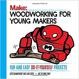Woodworking for young makers fun and easy do it yourself projects woodworking for young makers fun and easy do it yourself projects loyd blankenship lane boyd 9781680452815 amazon books solutioingenieria Images