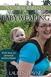 The Natural Parent's Guide to Babywearing: Baby Carriers Made Simple
