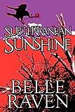 Subterranean Sunshine, Belle Raven, 1607490056