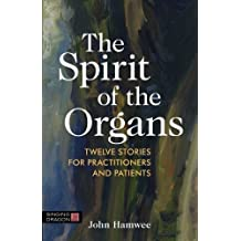 The Spirit of the Organs: Twelve stories for practitioners and patients