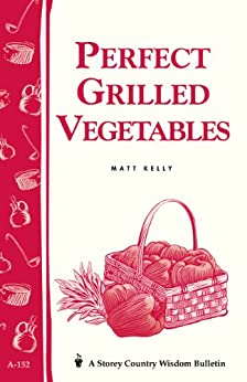 Perfect grilled vegetables storey 39 s country wisdom bulletin a 152 storey publishing bulletin - Make perfect grilled vegetables ...
