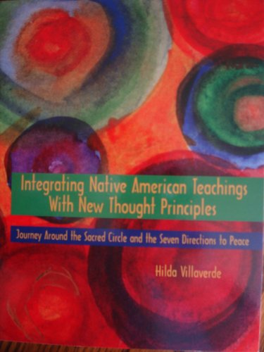 Integrating Native American Teachings with New Thought Principles Journey Around the Sacred Circle and the Seven Directions to Peace Hilda Villaverde