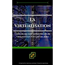 La virtualisation: Construire son infrastructure virtuelle en partant de zéro (French Edition)