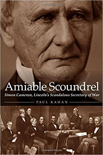 Amiable Scoundrel: Simon Cameron, Lincoln's Scandalous Secretary ...