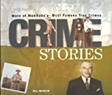 img - for Crime Stories: More Of Manitoba's Most Famous True Crimes book / textbook / text book
