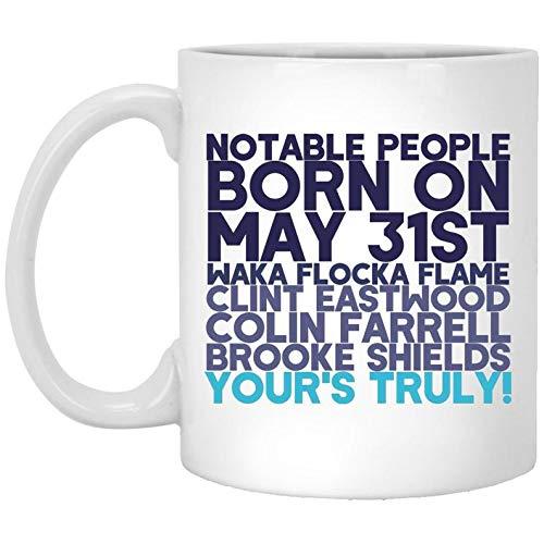 May 31st Famous Birthday Gift Mug,Waka Flocka Flame,Clint Eastwood,Colin Farrell,Brooke Shields Coffee Tea Drink Funny Cute Ceramic Mug Cup 11OZ Gift Holiday