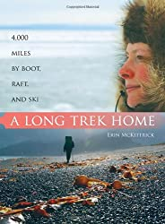 A Long Trek Home: 4,000 Miles by Boot, Raft and Ski