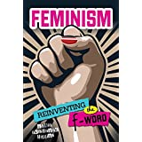 Feminism: Reinventing the F-Word (Nonfiction - Young Adult)