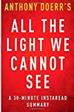 All the Light We Cannot See: a 30-Minute Summary of Anthony Doerr's Novel, InstaRead Summaries, 1500251364