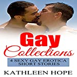 Gay Collections: 4 Sexy Gay Erotica Gay Short Stories | Kathleen Hope
