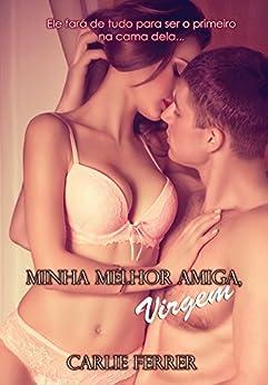 Minha melhor amiga, virgem: A virgem e o devasso #1 por [Ferrer, Carlie]