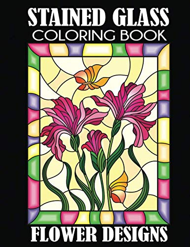Stained Glass Coloring Book: Flower Designs]()