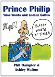 img - for Prince Philip: Wise Words and Golden Gaffes by Phil Dampier (11-Nov-2012) Paperback book / textbook / text book