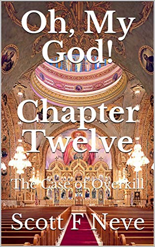 Oh, My God! Chapter Twelve: The Case of Overkill (The Case of Overkill chapters Book 8)
