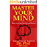 Master Your Mind: How To Gain Self-Confidence - Improve Your Life Experience (Confidence, Self-Confidence, Build Confidence, Overcoming Anxiety, Charisma, Public Speaking, Stress)