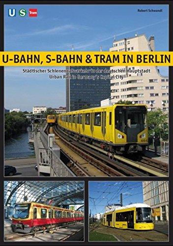 U-Bahn, S-Bahn & Tram in Berlin: Städtischer Schienennahverkehr in der deutschen Hauptstadt - Urban Rail in Germany's Capital City
