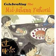 Celebrating the Mid-Autumn Festival (Chinese Festivals)