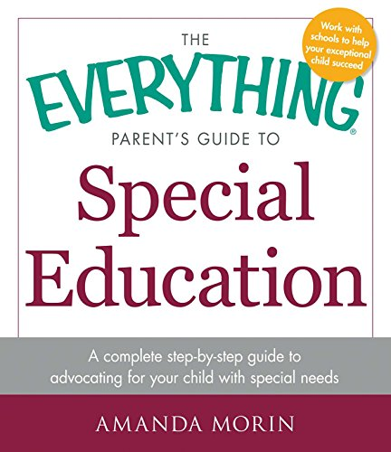 t's Guide to Special Education: A Complete Step-by-Step Guide to Advocating for Your Child with Special Needs (Everything®) ()