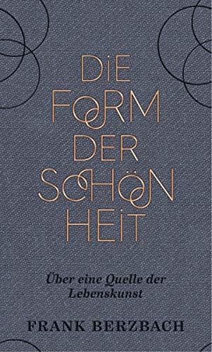 Die Form der Schönheit: Über eine Quelle der Lebenskunst Gebundenes Buch – 29. März 2018 Frank Berzbach Eichborn 3847906399 BODY