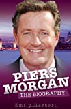 Piers Morgan - The Biography, Emily Herbert, 1843583518