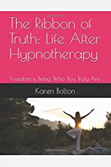 The Ribbon of Truth: Life After Hypnotherapy: Freedom is Being Who You Truly Are (Relationship Delineation) Paperback