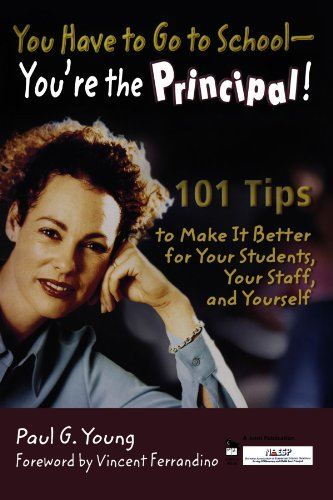You Have to Go to School - You're the Principal!: 101 Tips to Make It  Better for Your Students, Your Staff, and Yoursel
