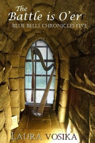 B.e.s.t The Battle is O'er (The Blue Bells Chronicles) (Volume 5) EPUB