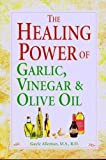 The Healing Power of Garlic, Vinegar, and Olive Oil, Gayle Povis Alleman, 1412713218