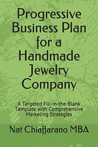 Progressive Business Plan for a Handmade Jewelry Company: A Targeted Fill-in-the-Blank Template with Comprehensive Marketing Strategies