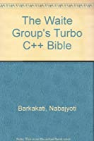 The Waite Group's Turbo C++ Bible