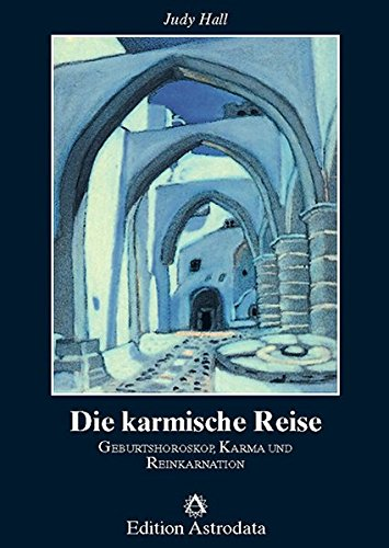 Die karmische Reise: Geburtshoroskope, Karma und Reinkarnation (Edition Astrodata)