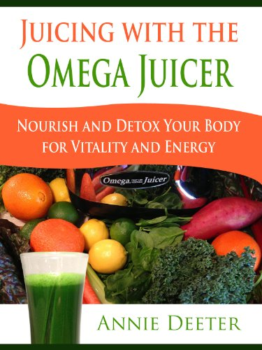 Juicing with the Omega Juicer - Nourish and Detox Your Body  for Vitality and Energy by Annie Deeter