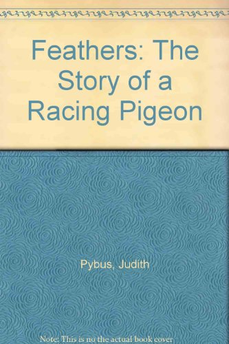 Feathers: The Story of a Racing Pigeon