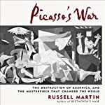 Picasso's War: The Destruction of Guernica and the Masterpiece that Changed the World | Russell Martin