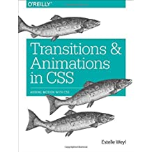 Transitions and Animations in CSS: Adding Motion with CSS by Estelle Weyl (2016-05-02)