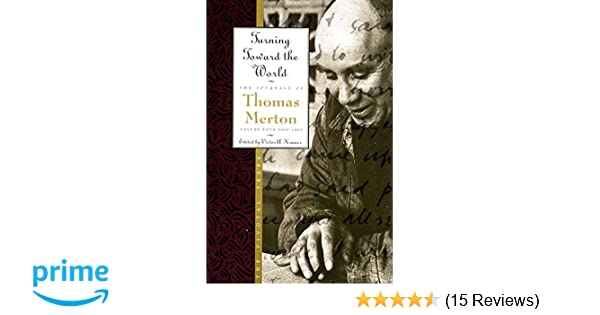 Turning toward the world the pivotal years the journals of thomas turning toward the world the pivotal years the journals of thomas merton volume 4 1960 1963 thomas merton 9780060654818 amazon books fandeluxe Image collections